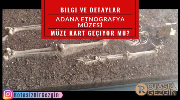 Adana-Etnografya-Müzesi-Nerede-Adres-Müze-Kart-Geçiyor-mu