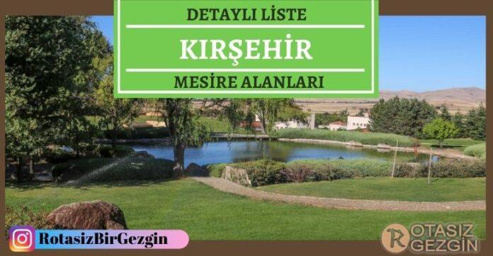 Kırşehir Mesire Alanları Listesi – Hangisinde Kamp Yapılır